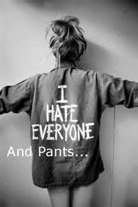 hate everyone and pants quote
