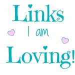 Links I am Loving!