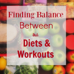 Finding Balance Between our DIets & Workouts
