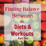 finding-balance-between-our-diets-and-workouts-part-two
