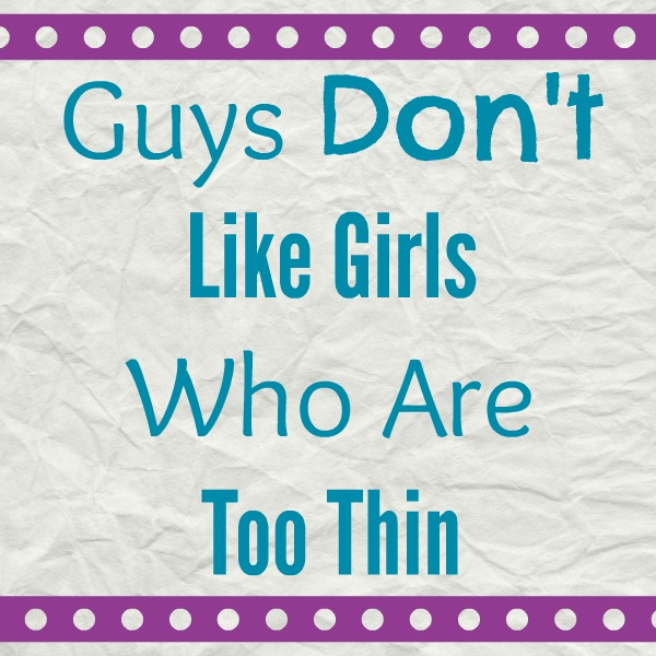 guys don't like girls who are too thin