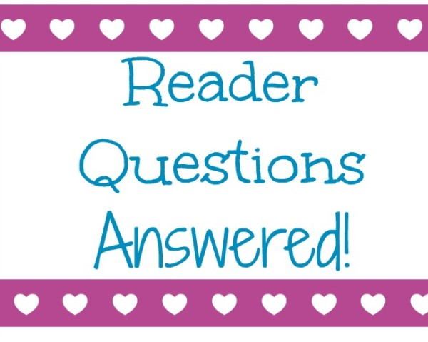 Reader Questions Answered! Part Two