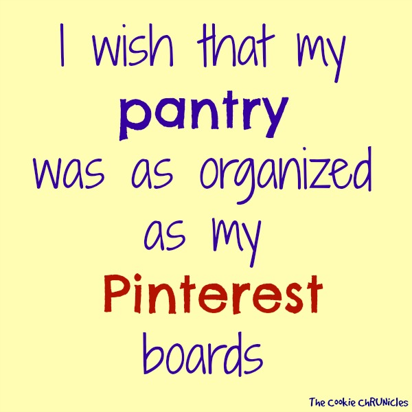 I wish my pantry was as organized as my pinterest boards quote