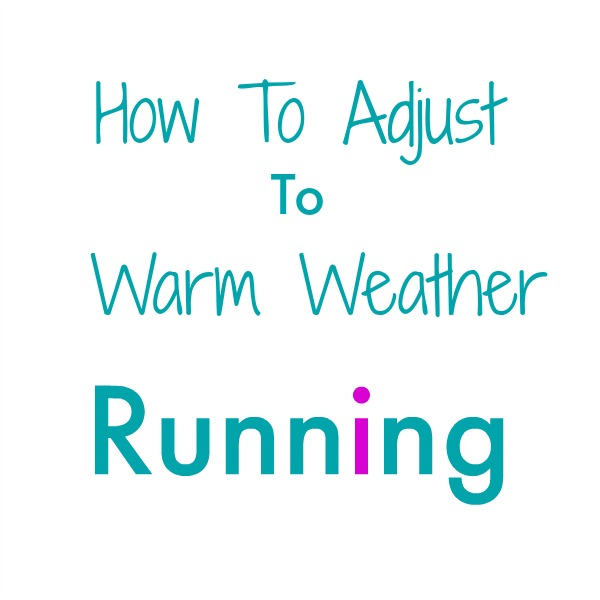how to adjust to warm weather running