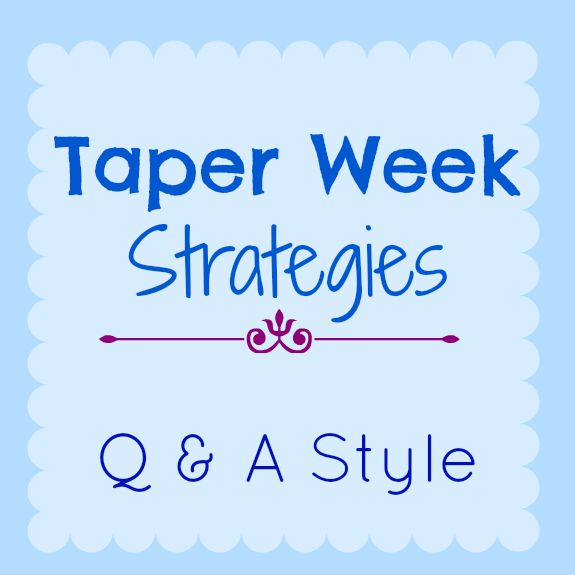 Taper Week Strategies Q &A Style