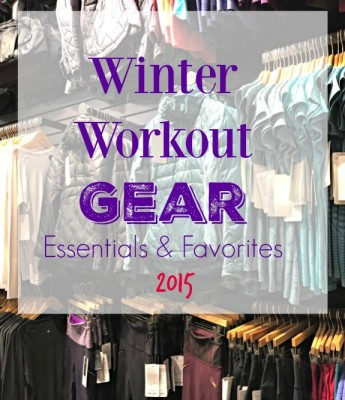 winter weather workout gear favorites and essentials 2015