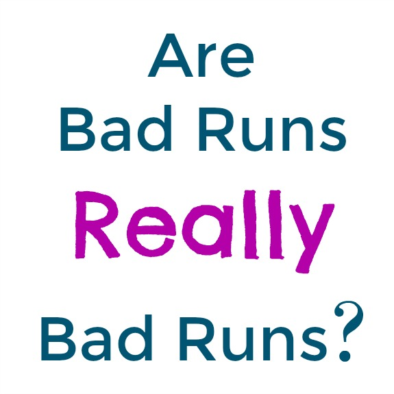 is a bad run really a bad run?
