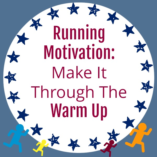 running motivation make it through the warm up